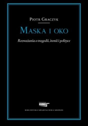 Okładka książki Maska i oko. Rozważania o tragedii, ironii i polityce