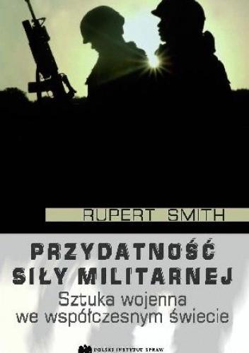 Okładka książki Przydatność siły militarnej. Sztuka wojenna we współczesnym świecie
