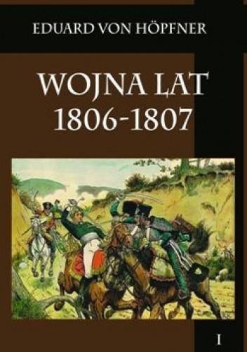 Okładka książki Wojna lat 1806-1807. Część pierwsza