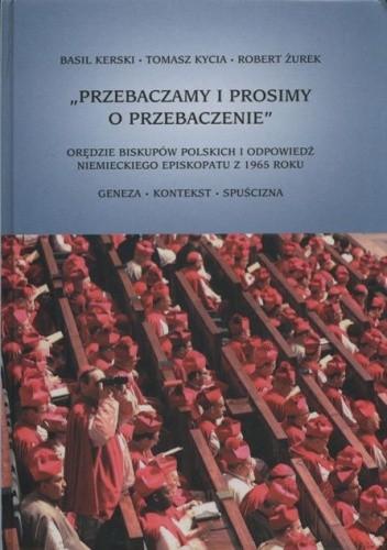 """Okładka książki """"Przebaczamy i prosimy o przebaczenie"""" Orędzie biskupów polskich i odpowiedź niemieckiego episkopatu z 1965 roku"""