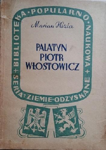 Okładka książki Palatyn Piotr Włostowicz. Sylwetka z dziejów Śląska w XII wieku