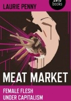 Meat Market: Female Flesh Under Capitalism