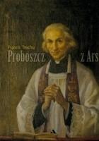 Proboszcz z Ars. Święty Jan Maria Vianney. Biografia