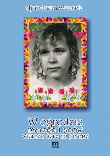 Okładka książki W ogrodzie marzeń i snów wiersze sercem pisane