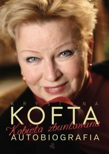 Okładka książki Kobieta zbuntowana. Autobiografia Krystyny Kofty
