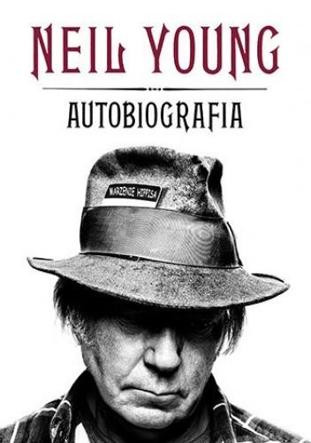 Okładka książki Neil Young. Autobiografia