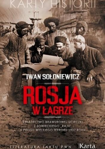 """Okładka książki Rosja w łagrze. Świadectwo brawurowej ucieczki z sowieckiego """"raju"""" u progu Wielkiego Terroru 1937 roku"""
