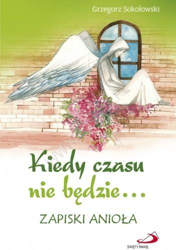Okładka książki Kiedy czasu nie będzie... Zapiski anioła