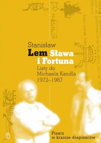 Okładka książki Sława i fortuna. Listy Stanisława Lema do Michaela Kandla 1972-1987