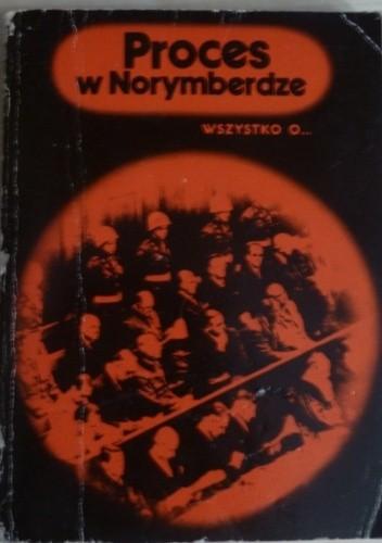Okładka książki Wszystko o... Proces w Norymberdze