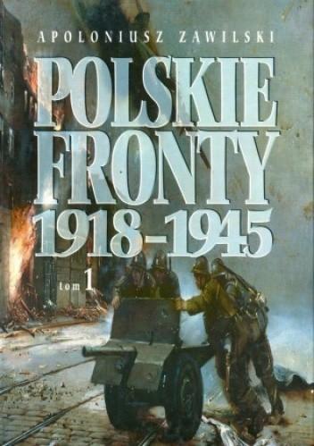 Okładka książki Polskie Fronty 1918-1945, tom 1