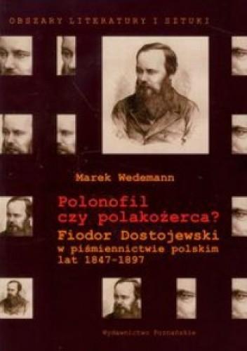 Okładka książki Polonofil czy polakożerca? Fiodor Dostojewski w piśmiennictwie polskim lat 1847-1897