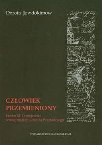 Okładka książki Człowiek przemieniony.  Fiodor M. Dostojewski wobec tradycji Kościoła Wschodniego