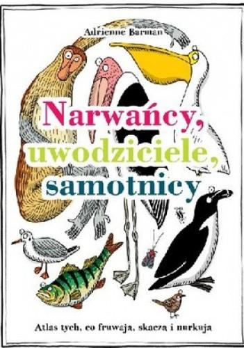 Okładka książki Narwańcy, uwodziciele, samotnicy. Atlas tych, co fruwają, skaczą i nurkują