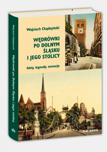 Okładka książki Wędrówki po Dolnym Śląsku i jego stolicy. Fakty, legendy, sensacje