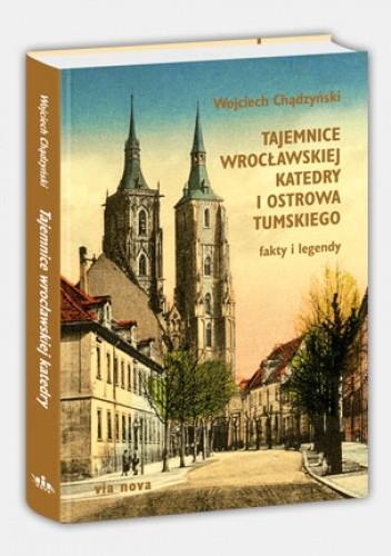 Okładka książki Tajemnice wrocławskiej katedry i Ostrowa Tumskiego. Fakty i legendy