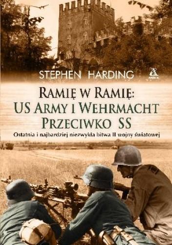 Okładka książki Ramię w ramię: US Army i Wermaht przeciwko SS
