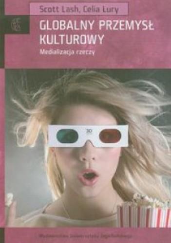Okładka książki Globalny przemysł kulturowy. Medializacja rzeczy