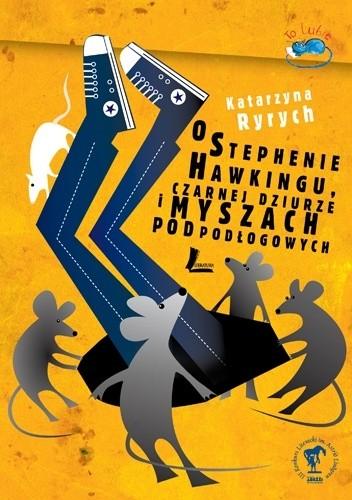 Okładka książki O Stephenie Hawkingu, Czarnej Dziurze i Myszach Podpodłogowych