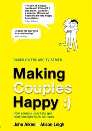 Okładka książki Making Couples Happy. How Science Can Help Get Relationships Back on Track