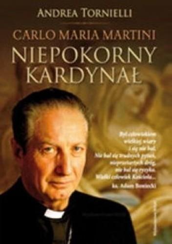 Okładka książki Carlo Maria Martini: Niepokorny Kardynał