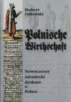 Polnische Wirthschaft. Nowoczesny niemiecki dyskurs o Polsce