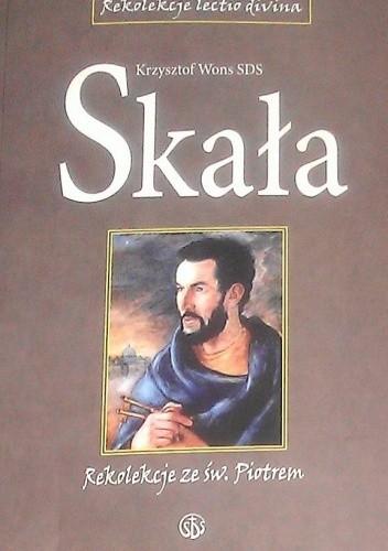 """Okładka książki Skała : rekolekcje """"lectio divina"""" ze św. Piotrem : Dzieje Apostolskie"""