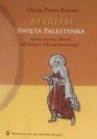 Mariam święta Palestynka : życie siostry Marii od Jezusa Ukrzyżowanego