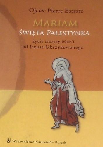 Okładka książki Mariam święta Palestynka : życie siostry Marii od Jezusa Ukrzyżowanego