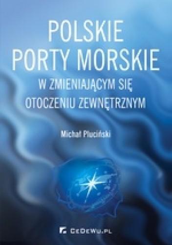 Okładka książki Polskie porty morskie w zmieniającym się otoczeniu zewnętrznym