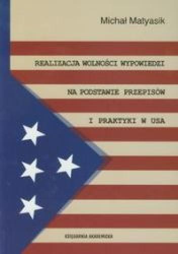 Okładka książki Realizacja wolności wypowiedzi na podstawie przepisów i praktyki w USA