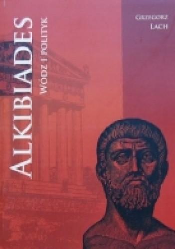 Okładka książki Alkibiades. Wódz i polityk
