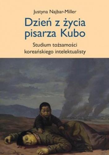 Okładka książki Dzień z życia pisarza Kubo - studium tożsamości koreańskiego intelektualisty