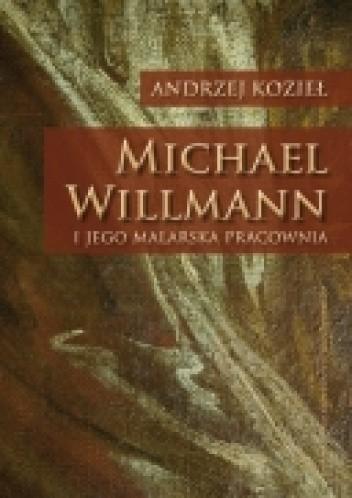 Okładka książki Michael Willmann i jego malarska pracownia