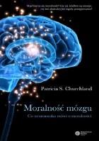 Moralność mózgu. Co neuronauka mówi o moralności