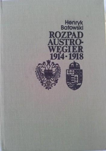 Okładka książki Rozpad Austro-Węgier 1914-1918 (sprawy narodowościowe i działania dyplomatyczne)