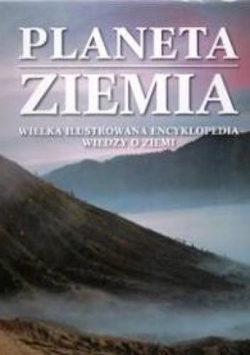 Okładka książki Planeta Ziemia. Wielka Ilustrowana Encyklopedia Wiedzy o Ziemi