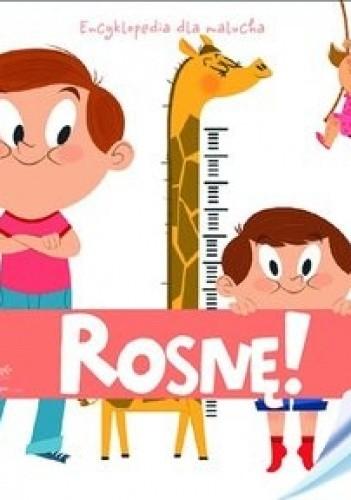 Okładka książki Rosnę! Encyklopedia dla malucha
