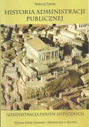 Okładka książki Historia administracji publicznej. Tom I. Administracja państw antycznych