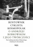 Buntownik, cyklista, kosmopolak. O Andrzeju Bobkowskim i jego twórczości