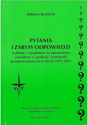 Okładka książki Pytania i zarysy odpowiedzi wybrane z egzaminów na uprawnienia zawodowe w geodezji i kartografii przeprowadzonych w latach 1995-2001