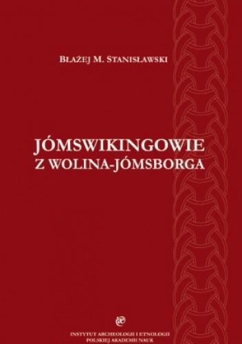 Okładka książki Jómswikingowie z Wolina-Jómsborga. Studium archeologiczne przenikania kultury skandynawskiej na ziemie polskie