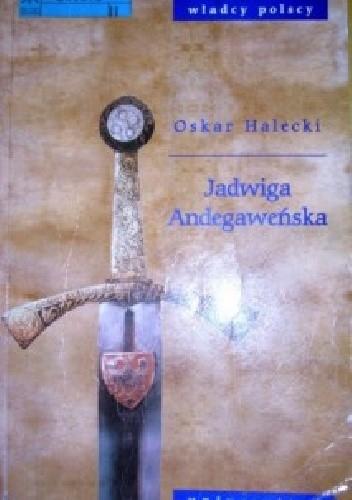 Okładka książki Jadwiga Andegaweńska i kształtowanie się Europy Środkowowschodniej