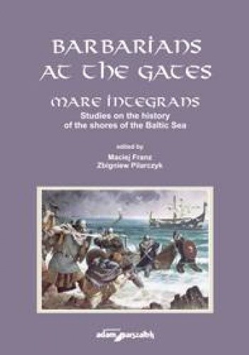 Okładka książki Barbarians at the gates. Mare integrans. Studies on the history of the shores of the Baltic Sea