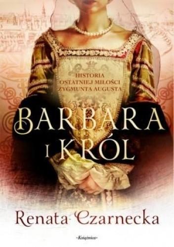 Okładka książki Barbara i król. Historia ostatniej miłości Zygmunta Augusta
