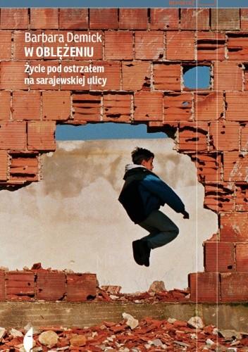 Okładka książki W oblężeniu. Życie pod ostrzałem na sarajewskiej ulicy