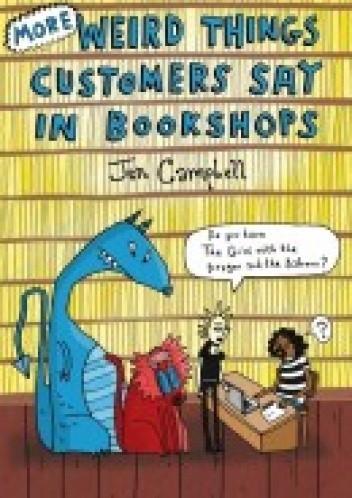 Okładka książki More Weird Things Customers Say in Bookshops