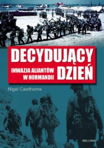 Okładka książki Decydujący dzień. Inwazja Aliantów w Normandii