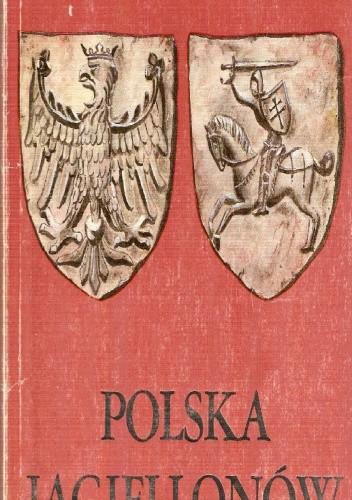 Okładka książki Polska Jagiellonów. Dzieje polityczne