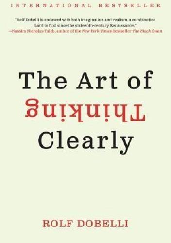 Okładka książki The Art of Thinking Clearly